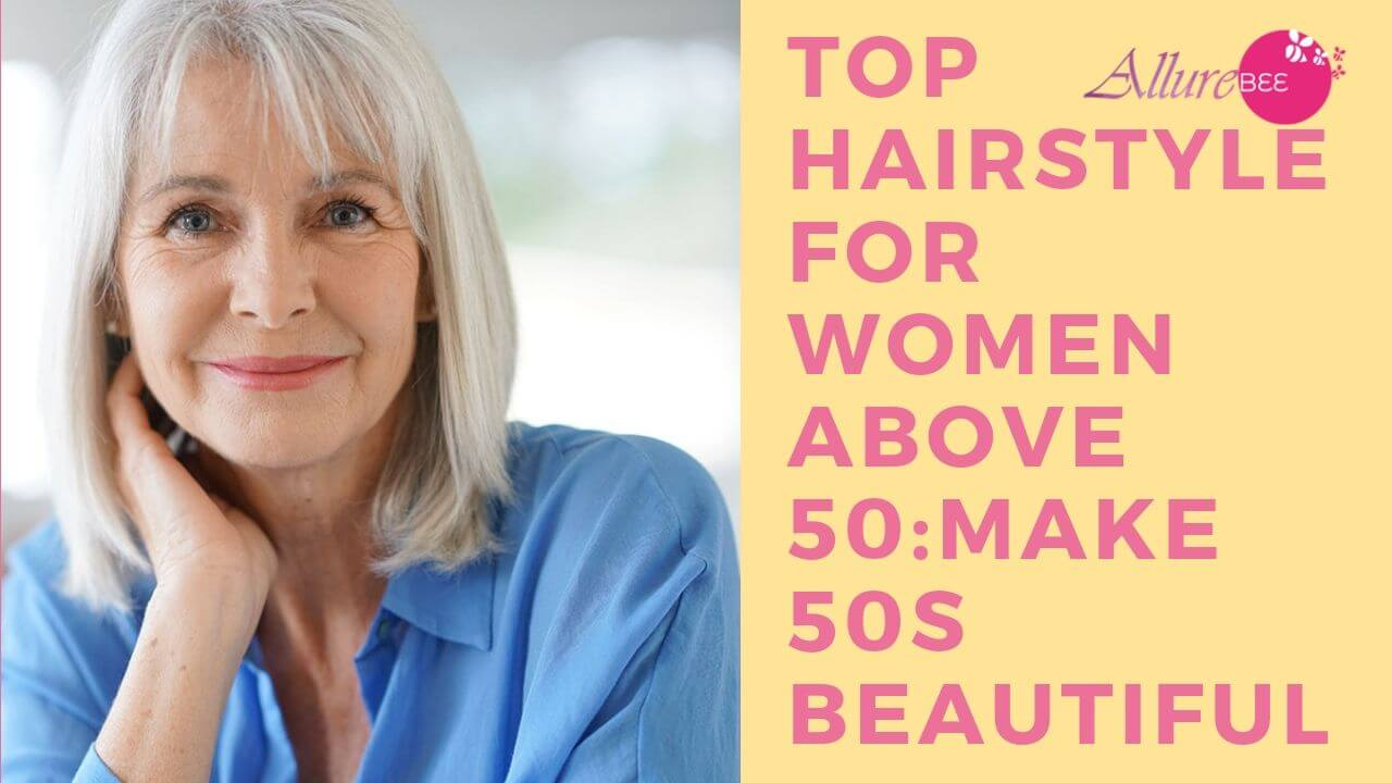 Top Hairstyle For Women Above 50: Make 50s Beautiful