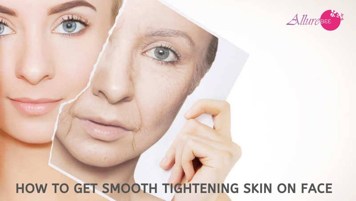 How To Get Smooth Tightening Skin On Face